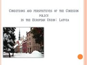 Prezentācija 'Conditions and Perspectives of the Cohesion Policy in the European Union: Latvia', 1.